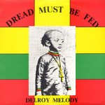 Delroy Melody-Dread Must Be Fed