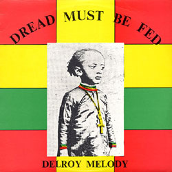 Delroy-Melody-Dread-Must-Be-Fed